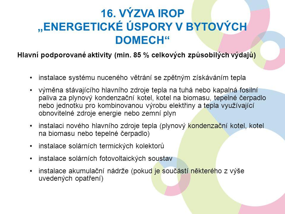 """16. VÝZVA IROP """"ENERGETICKÉ ÚSPORY V BYTOVÝCH DOMECH"""" Hlavní podporované aktivity (min. 85 % celkových způsobilých výdajů) instalace systému nuceného"""