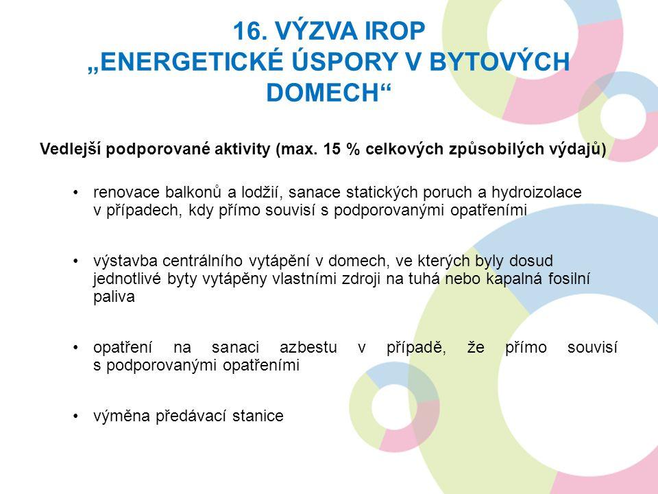 """16. VÝZVA IROP """"ENERGETICKÉ ÚSPORY V BYTOVÝCH DOMECH Vedlejší podporované aktivity (max."""