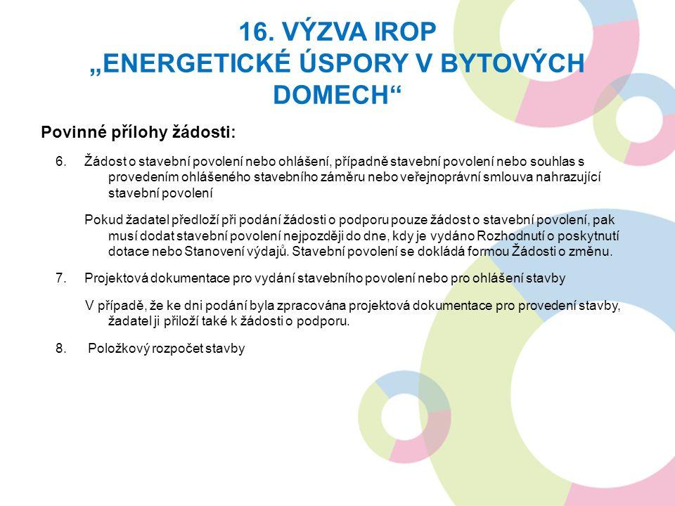 """16. VÝZVA IROP """"ENERGETICKÉ ÚSPORY V BYTOVÝCH DOMECH Povinné přílohy žádosti: 6."""