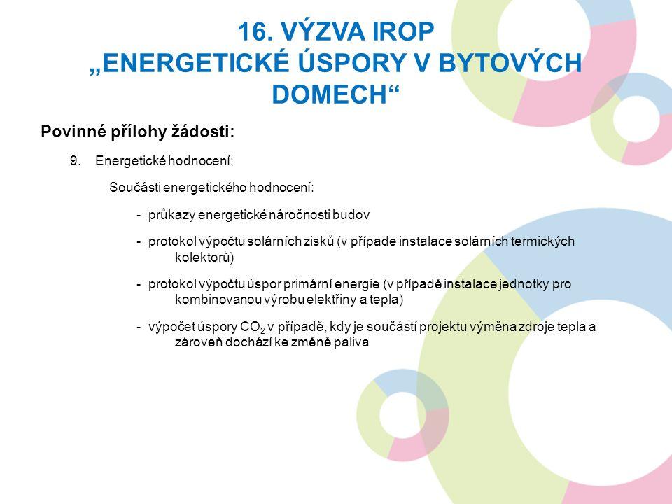 """16. VÝZVA IROP """"ENERGETICKÉ ÚSPORY V BYTOVÝCH DOMECH"""" Povinné přílohy žádosti: 9.Energetické hodnocení; Součásti energetického hodnocení: - průkazy en"""