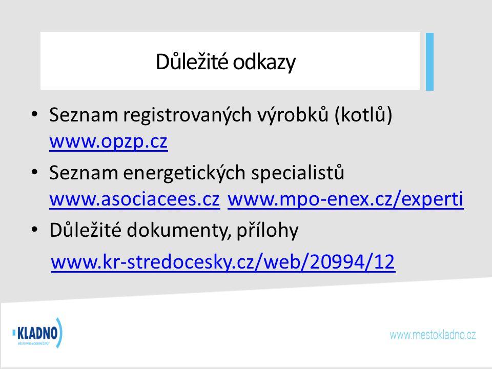Důležité odkazy Seznam registrovaných výrobků (kotlů) www.opzp.cz www.opzp.cz Seznam energetických specialistů www.asociacees.czwww.mpo-enex.cz/experti www.asociacees.czwww.mpo-enex.cz/experti Důležité dokumenty, přílohy www.kr-stredocesky.cz/web/20994/12