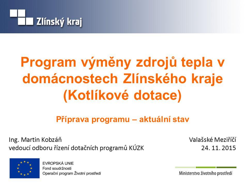 Program výměny zdrojů tepla v domácnostech Zlínského kraje (Kotlíkové dotace) Příprava programu – aktuální stav Ing.