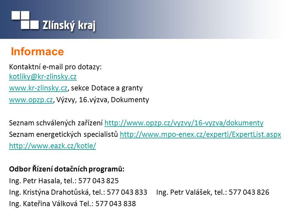 Informace Kontaktní e-mail pro dotazy: kotliky@kr-zlinsky.cz kotliky@kr-zlinsky.cz www.kr-zlinsky.czwww.kr-zlinsky.cz, sekce Dotace a granty www.opzp.czwww.opzp.cz, Výzvy, 16.výzva, Dokumenty Seznam schválených zařízení http://www.opzp.cz/vyzvy/16-vyzva/dokumentyhttp://www.opzp.cz/vyzvy/16-vyzva/dokumenty Seznam energetických specialistů http://www.mpo-enex.cz/experti/ExpertList.aspxhttp://www.mpo-enex.cz/experti/ExpertList.aspx http://www.eazk.cz/kotle/ Odbor Řízení dotačních programů: Ing.