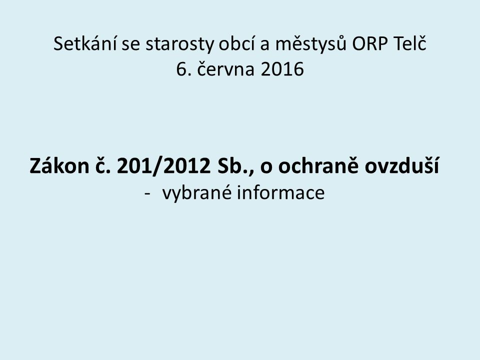 Setkání se starosty obcí a městysů ORP Telč 6. června 2016 Zákon č. 201/2012 Sb., o ochraně ovzduší -vybrané informace