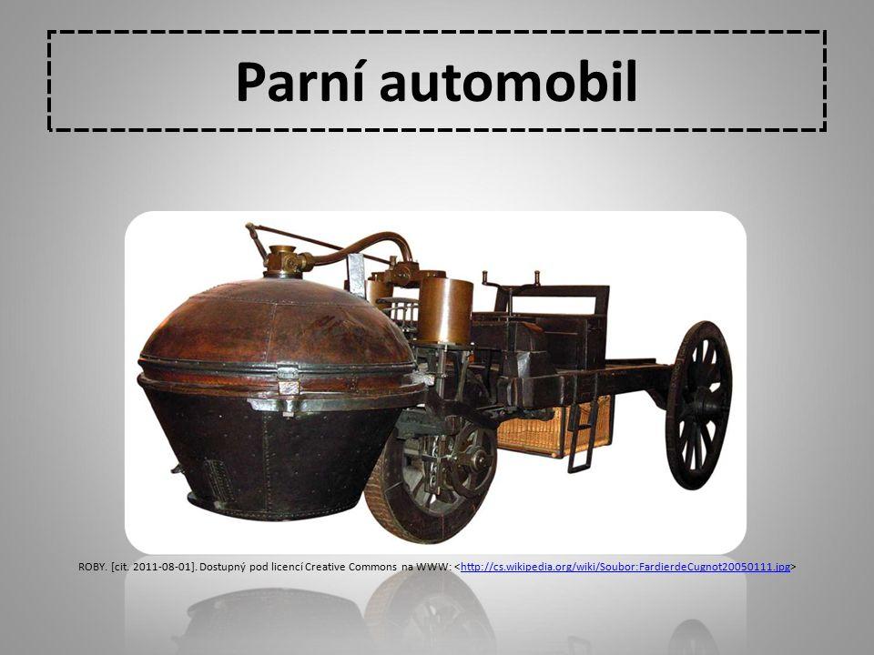 Parní automobil ROBY. [cit. 2011-08-01]. Dostupný pod licencí Creative Commons na WWW: http://cs.wikipedia.org/wiki/Soubor:FardierdeCugnot20050111.jpg