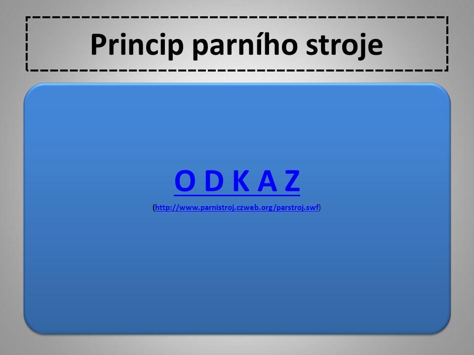 Princip parního stroje O D K A Z (http://www.parnistroj.czweb.org/parstroj.swf)http://www.parnistroj.czweb.org/parstroj.swf