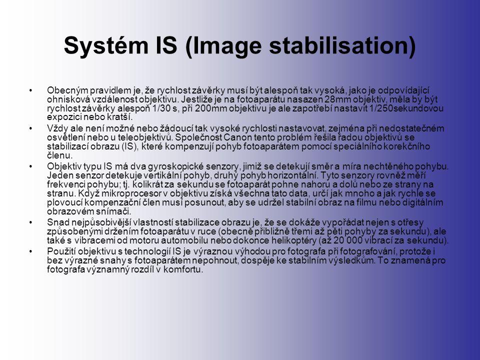 Systém IS (Image stabilisation) Obecným pravidlem je, že rychlost závěrky musí být alespoň tak vysoká, jako je odpovídající ohnisková vzdálenost objektivu.