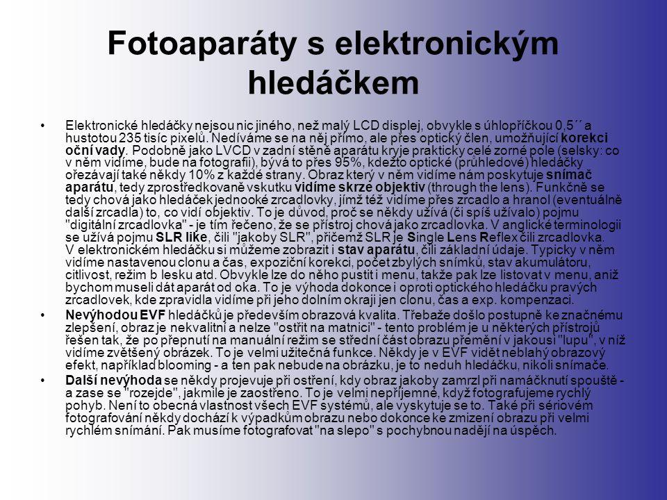 Fotoaparáty s elektronickým hledáčkem Elektronické hledáčky nejsou nic jiného, než malý LCD displej, obvykle s úhlopříčkou 0,5´´ a hustotou 235 tisíc pixelů.