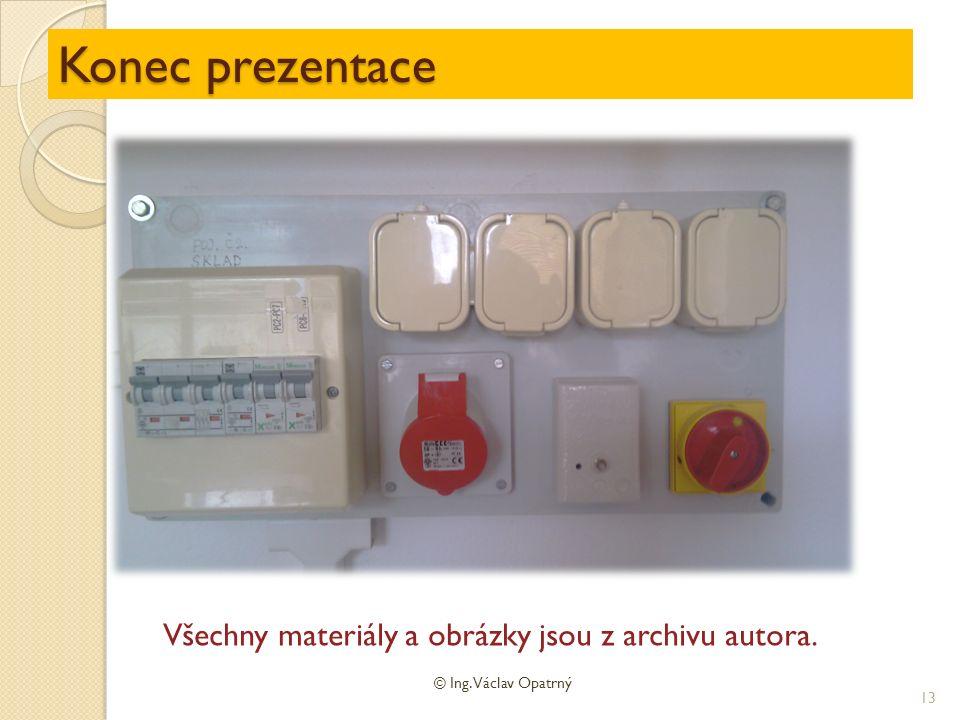 Konec prezentace © Ing. Václav Opatrný 13 Všechny materiály a obrázky jsou z archivu autora.