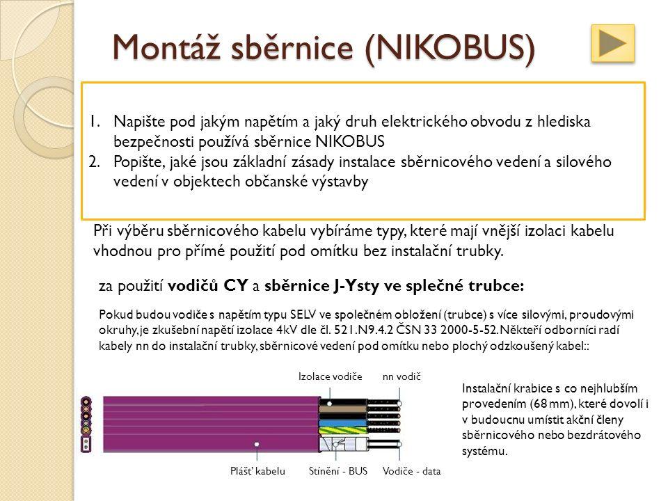 Montáž sběrnice (NIKOBUS) Při výběru sběrnicového kabelu vybíráme typy, které mají vnější izolaci kabelu vhodnou pro přímé použití pod omítku bez instalační trubky.