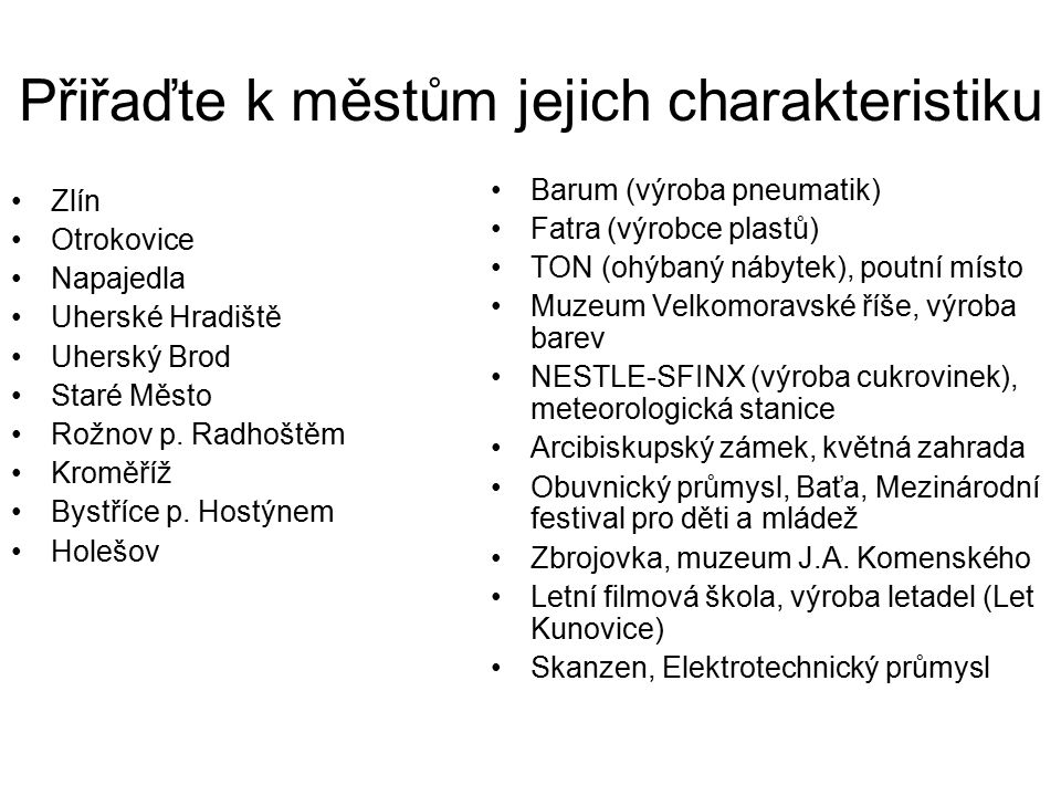 Přiřaďte k městům jejich charakteristiku Zlín Otrokovice Napajedla Uherské Hradiště Uherský Brod Staré Město Rožnov p.