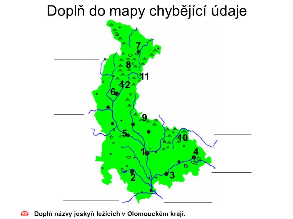 Doplň do mapy chybějící údaje Doplň názvy jeskyň ležících v Olomouckém kraji.