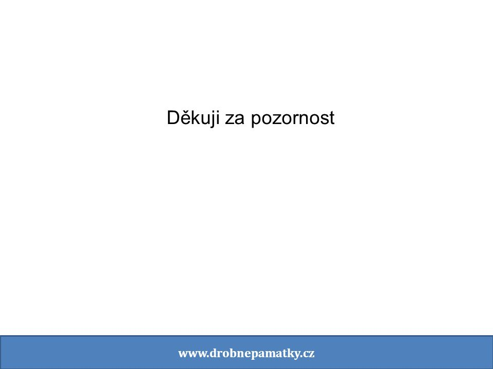 Děkuji za pozornost www.drobnepamatky.cz