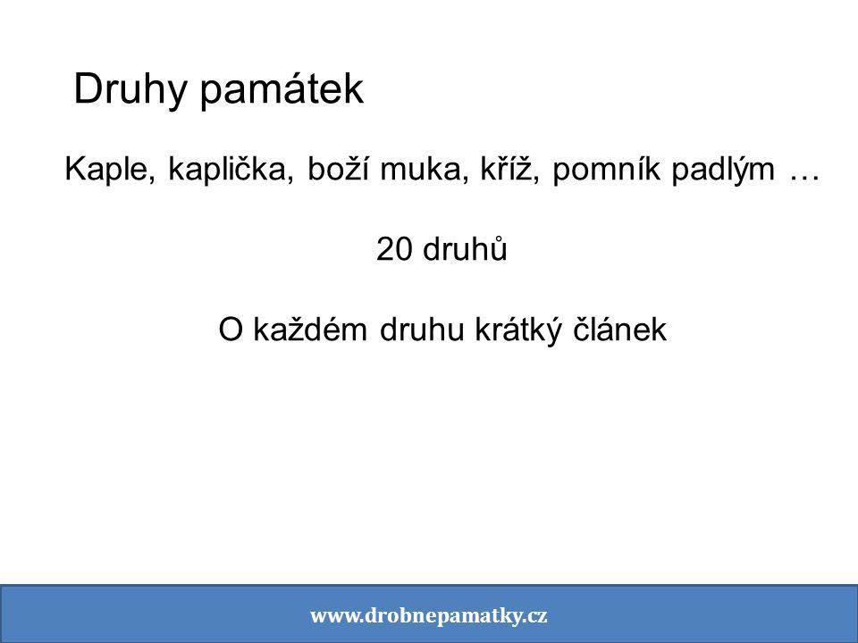 Druhy památek Kaple, kaplička, boží muka, kříž, pomník padlým … 20 druhů O každém druhu krátký článek www.drobnepamatky.cz