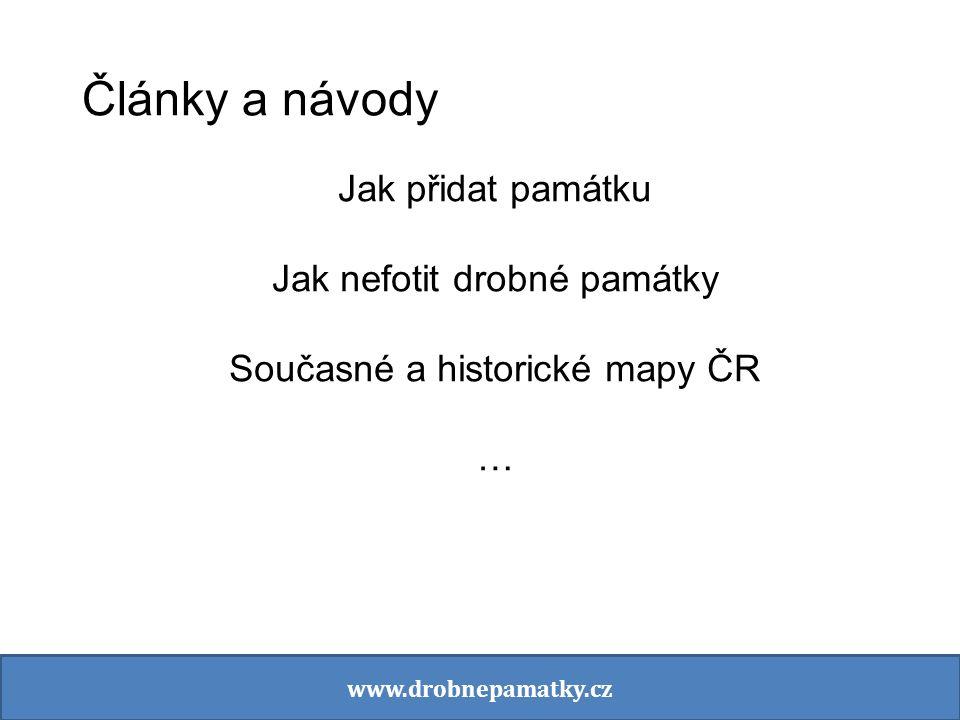 Články a návody Jak přidat památku Jak nefotit drobné památky Současné a historické mapy ČR … www.drobnepamatky.cz