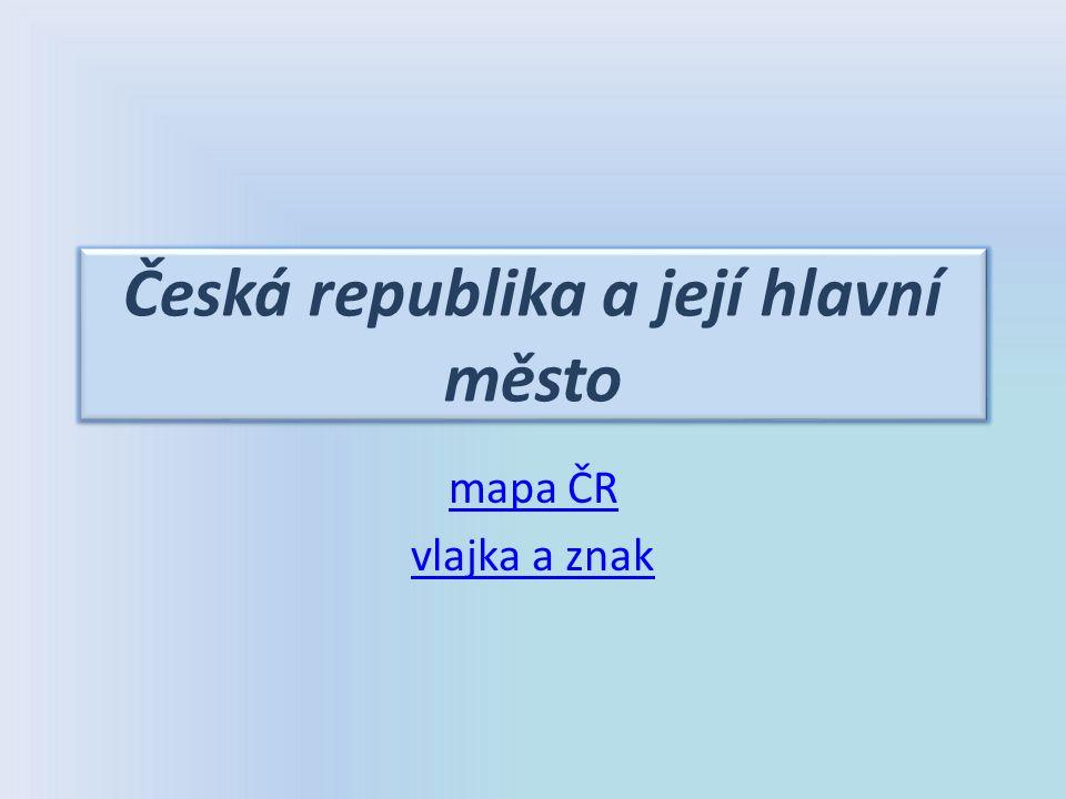 Česká republika a její hlavní město mapa ČR vlajka a znak