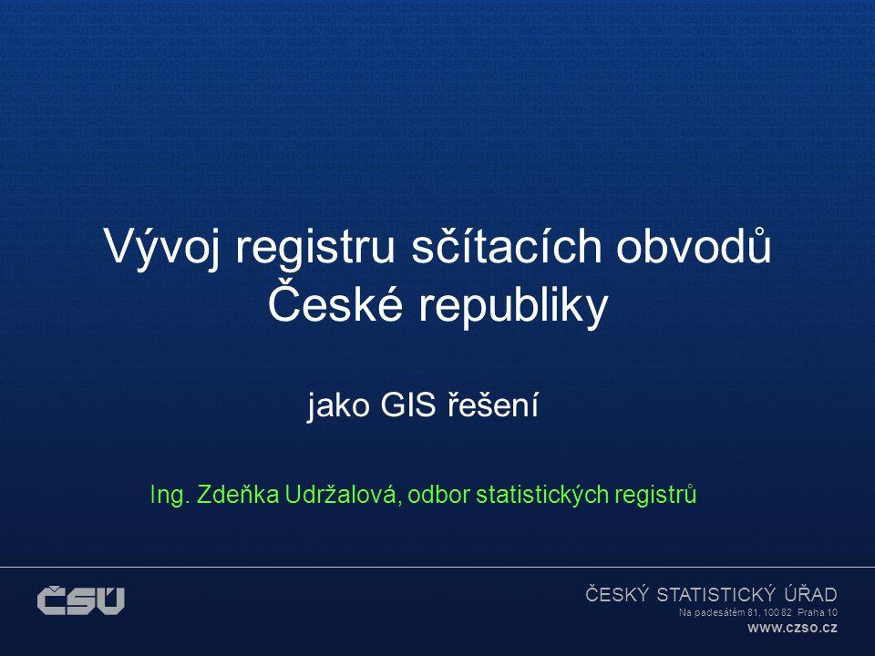 ČESKÝ STATISTICKÝ ÚŘAD Na padesátém 81, 100 82 Praha 10 www.czso.cz Vývoj registru sčítacích obvodů České republiky jako GIS řešení Ing.