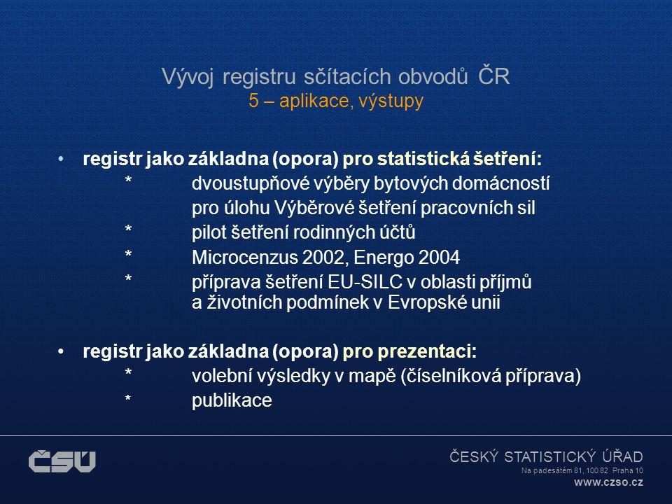 ČESKÝ STATISTICKÝ ÚŘAD Na padesátém 81, 100 82 Praha 10 www.czso.cz Vývoj registru sčítacích obvodů ČR 5 – aplikace, výstupy Aplikace pro územní přípr