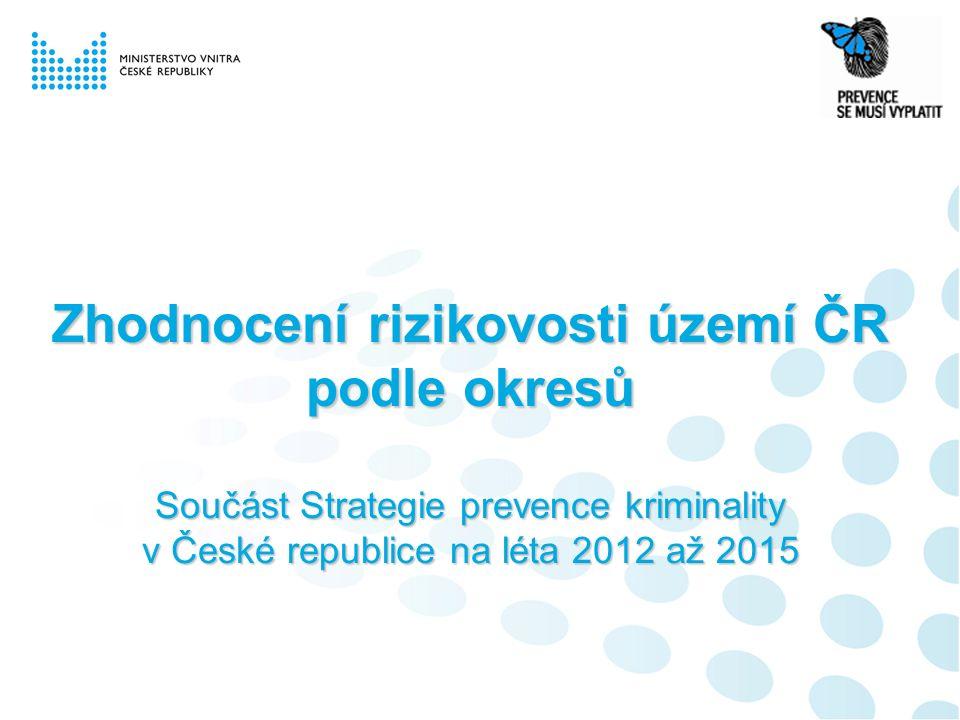 Zhodnocení rizikovosti území ČR podle okresů Součást Strategie prevence kriminality v České republice na léta 2012 až 2015