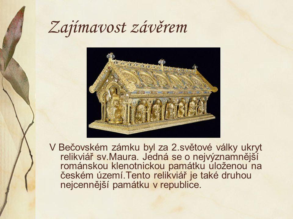 Zajímavost závěrem V Bečovském zámku byl za 2.světové války ukryt relikviář sv.Maura.