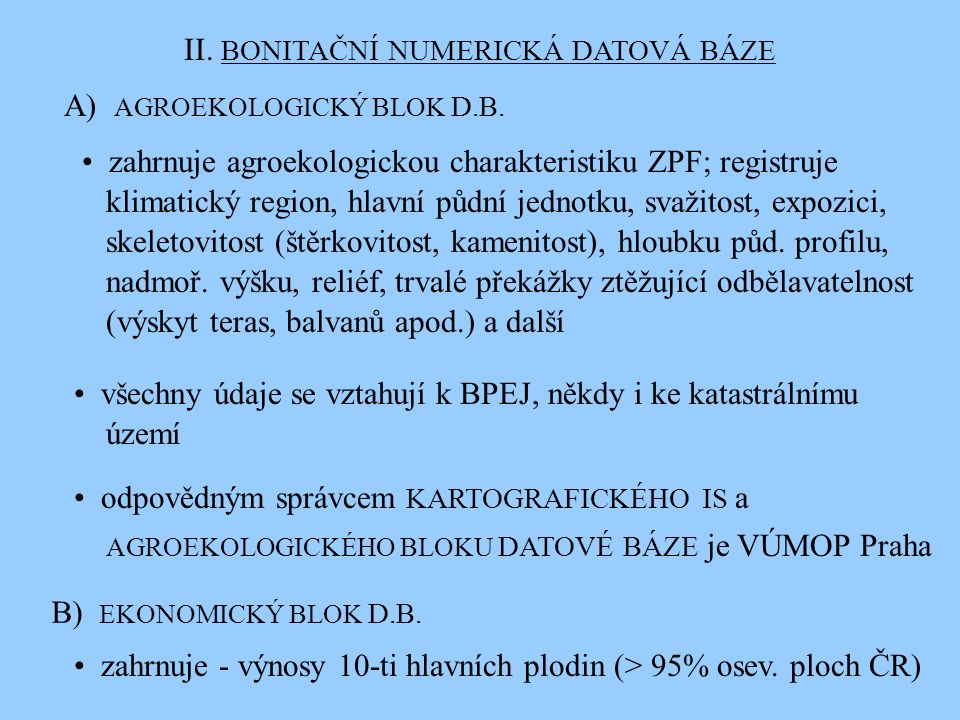 II. BONITAČNÍ NUMERICKÁ DATOVÁ BÁZE A) AGROEKOLOGICKÝ BLOK D.B. zahrnuje agroekologickou charakteristiku ZPF; registruje klimatický region, hlavní půd