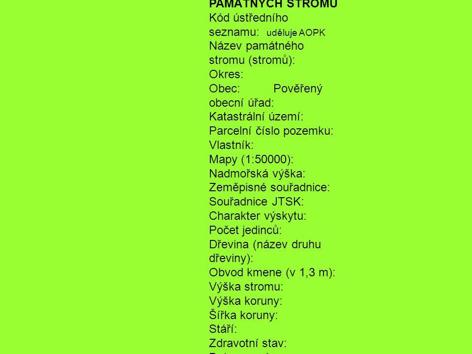 NÁVRH NA VYHLÁŠENÍ PAMÁTNÝCH STROMŮ Kód ústředního seznamu: uděluje AOPK Název památného stromu (stromů): Okres: Obec: Pověřený obecní úřad: Katastrál