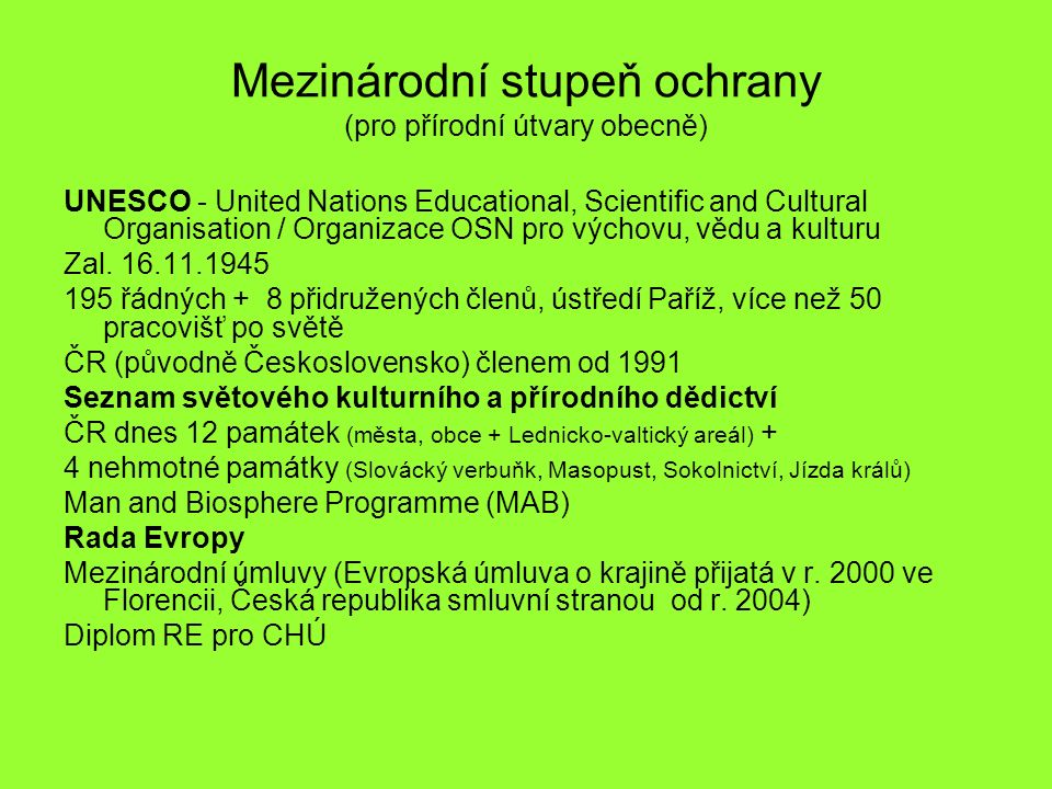 Mezinárodní stupeň ochrany (pro přírodní útvary obecně) UNESCO - United Nations Educational, Scientific and Cultural Organisation / Organizace OSN pro výchovu, vědu a kulturu Zal.
