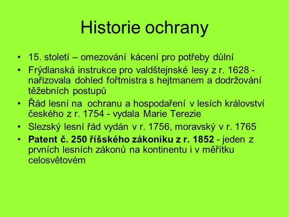 Historie ochrany 15. století – omezování kácení pro potřeby důlní Frýdlanská instrukce pro valdštejnské lesy z r. 1628 - nařizovala dohled fořtmistra