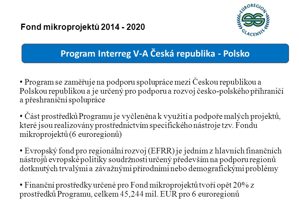 Program Interreg V-A Česká republika - Polsko Fond mikroprojektů 2014 - 2020 Program se zaměřuje na podporu spolupráce mezi Českou republikou a Polsko