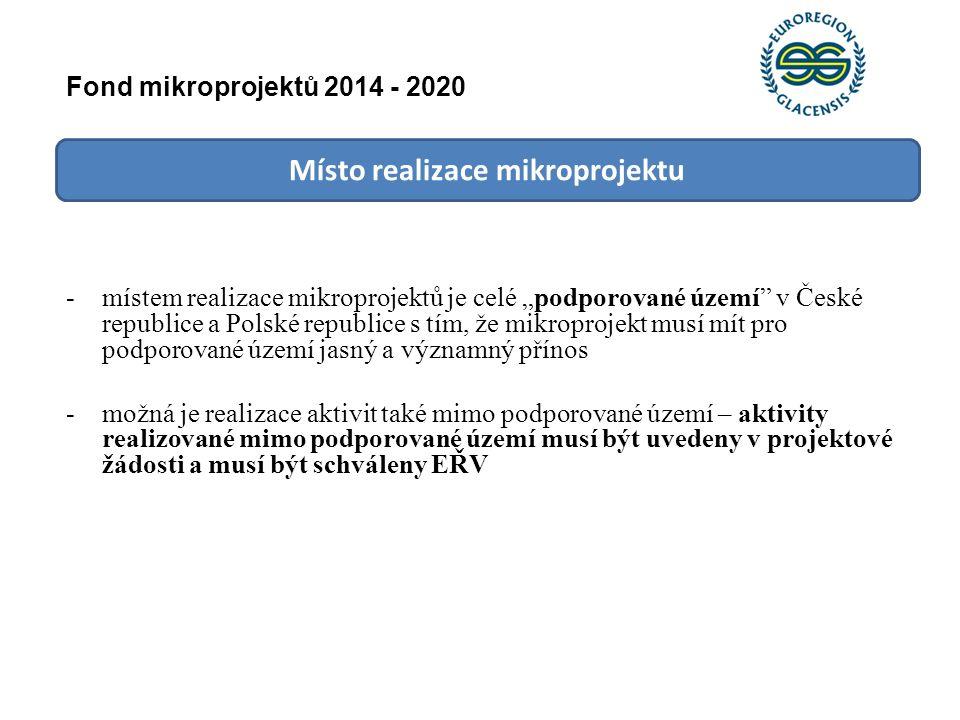 """Místo realizace mikroprojektu -místem realizace mikroprojektů je celé """"podporované území"""" v České republice a Polské republice s tím, že mikroprojekt"""