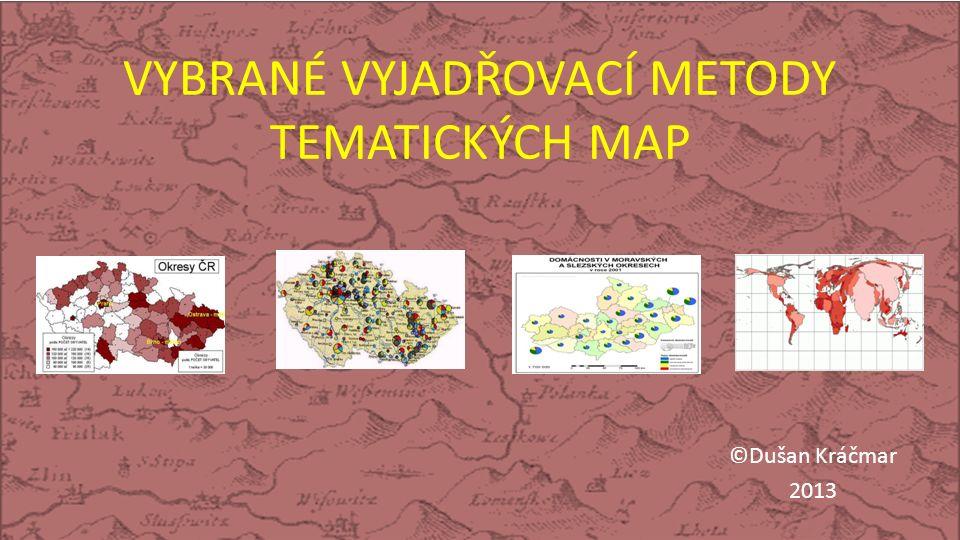 VYBRANÉ VYJADŘOVACÍ METODY TEMATICKÝCH MAP ©Dušan Kráčmar 2013