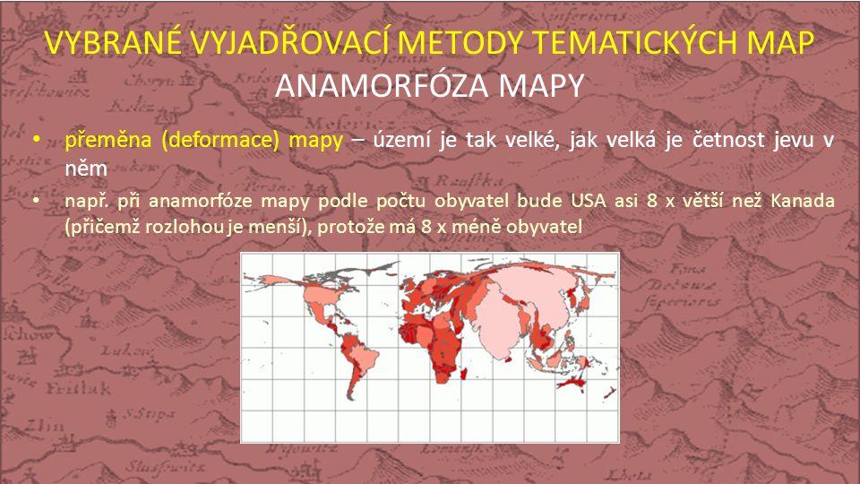 VYBRANÉ VYJADŘOVACÍ METODY TEMATICKÝCH MAP ANAMORFÓZA MAPY přeměna (deformace) mapy – území je tak velké, jak velká je četnost jevu v něm např.