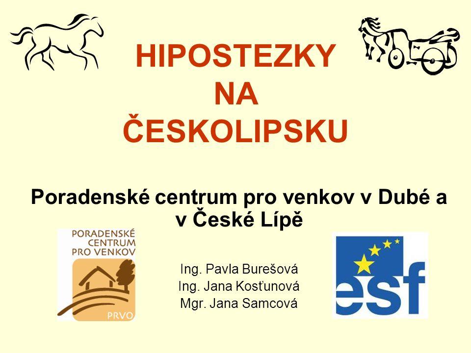 HIPOSTEZKY NA ČESKOLIPSKU Poradenské centrum pro venkov v Dubé a v České Lípě Ing.