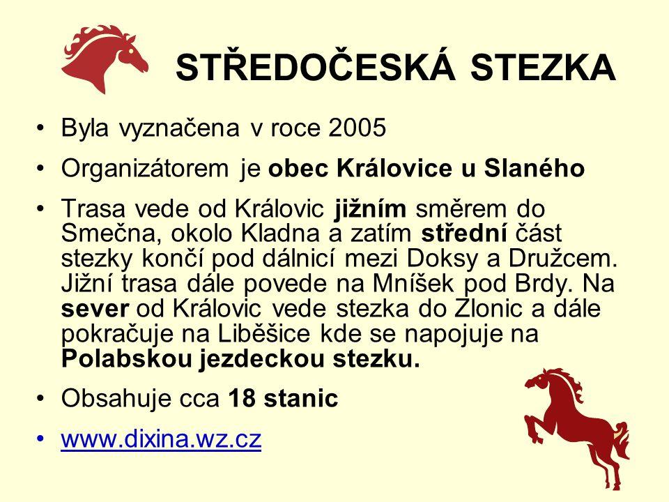 STŘEDOČESKÁ STEZKA Byla vyznačena v roce 2005 Organizátorem je obec Královice u Slaného Trasa vede od Královic jižním směrem do Smečna, okolo Kladna a zatím střední část stezky končí pod dálnicí mezi Doksy a Družcem.