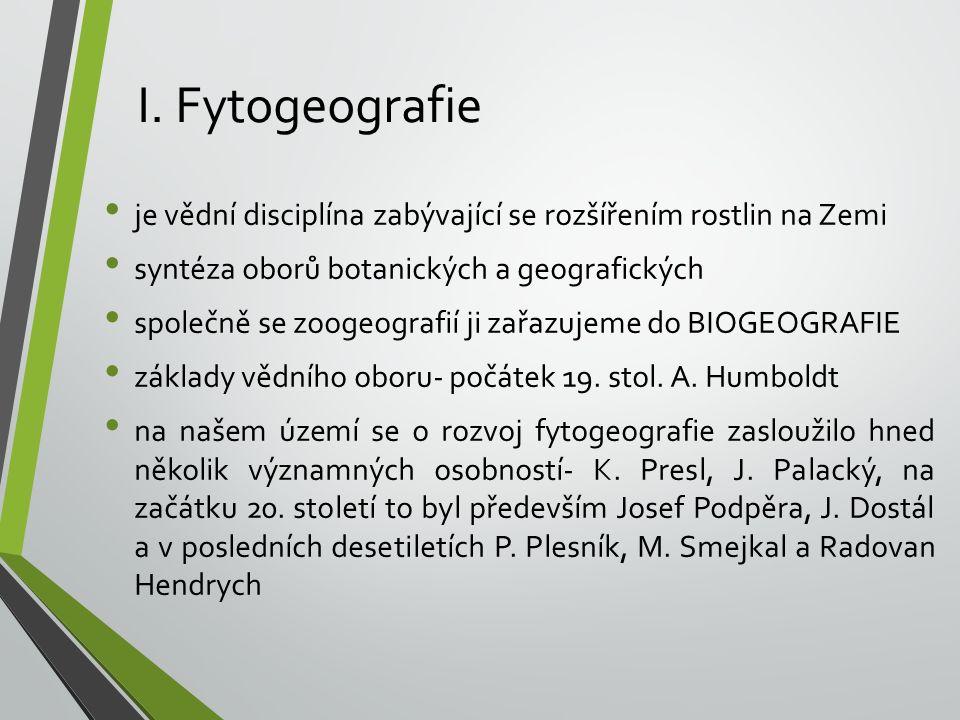 I. Fytogeografie je vědní disciplína zabývající se rozšířením rostlin na Zemi syntéza oborů botanických a geografických společně se zoogeografií ji za