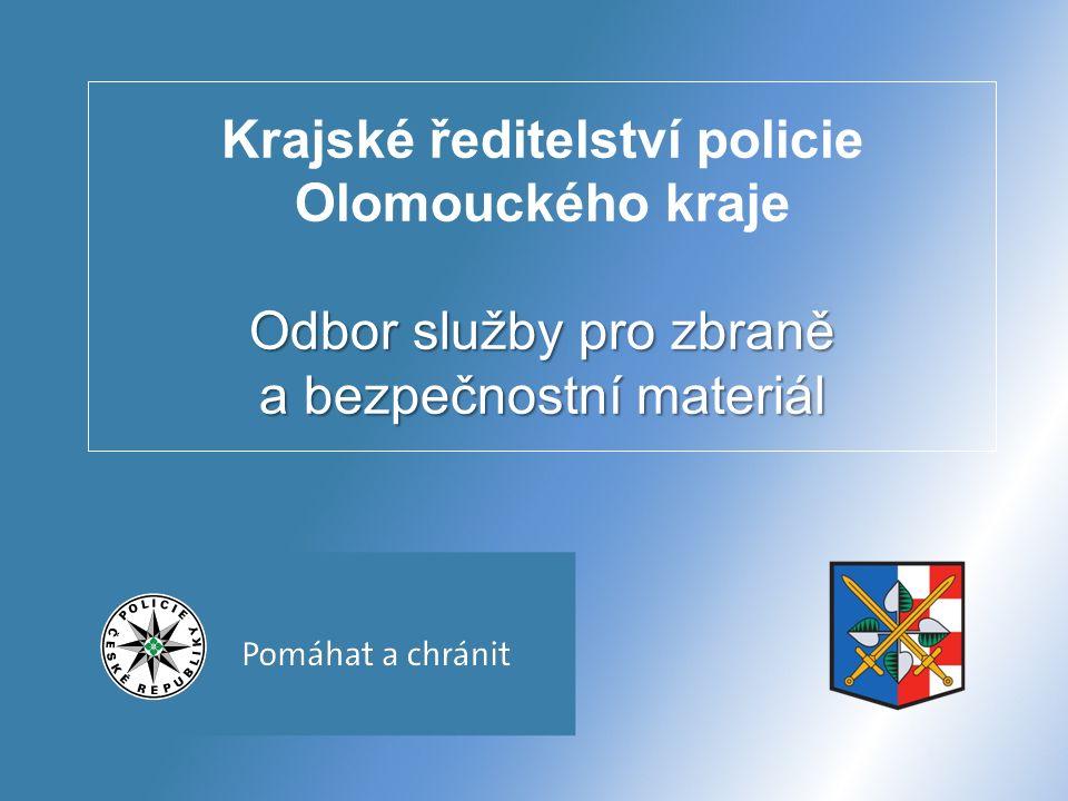 Odbor služby pro zbraně a bezpečnostní materiál Krajské ředitelství policie Olomouckého kraje Odbor služby pro zbraně a bezpečnostní materiál