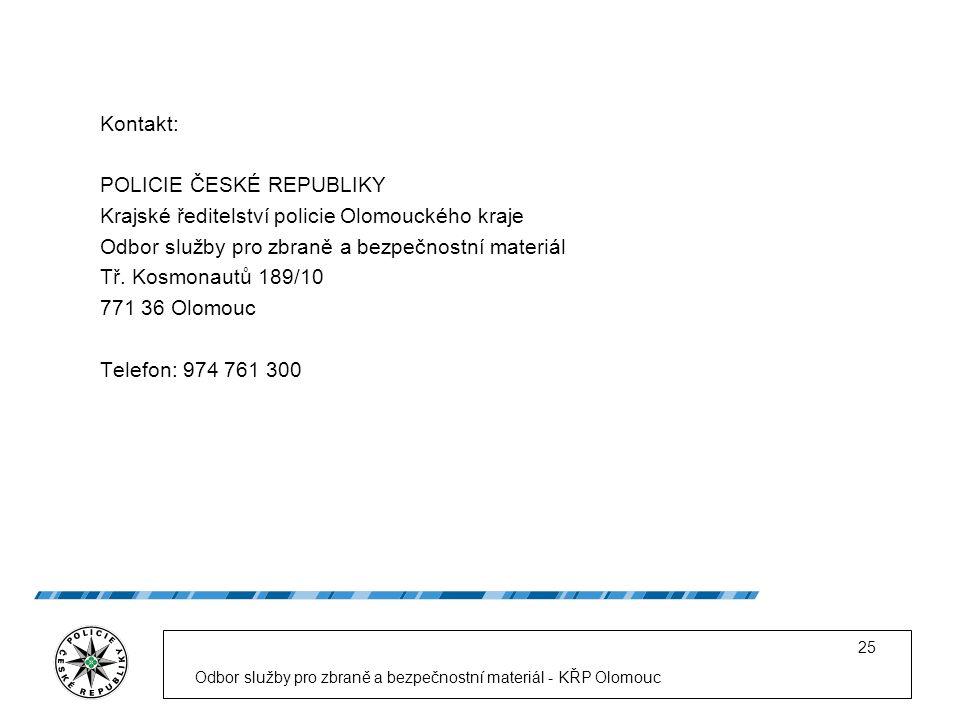 Odbor služby pro zbraně a bezpečnostní materiál - KŘP Olomouc 25 Kontakt: POLICIE ČESKÉ REPUBLIKY Krajské ředitelství policie Olomouckého kraje Odbor služby pro zbraně a bezpečnostní materiál Tř.