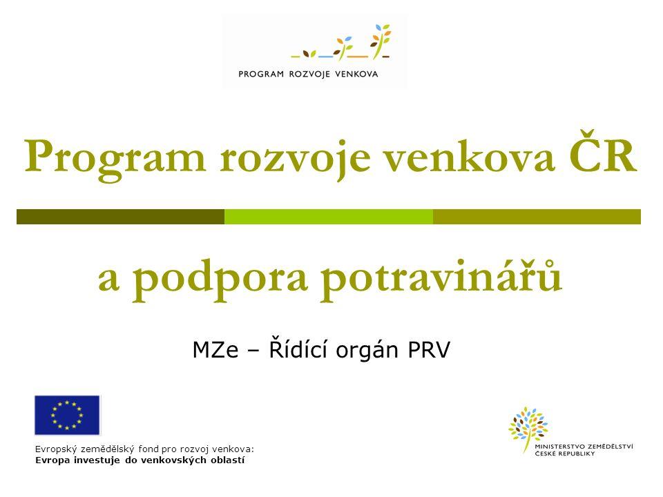 Program rozvoje venkova ČR a podpora potravinářů MZe – Řídící orgán PRV Evropský zemědělský fond pro rozvoj venkova: Evropa investuje do venkovských o