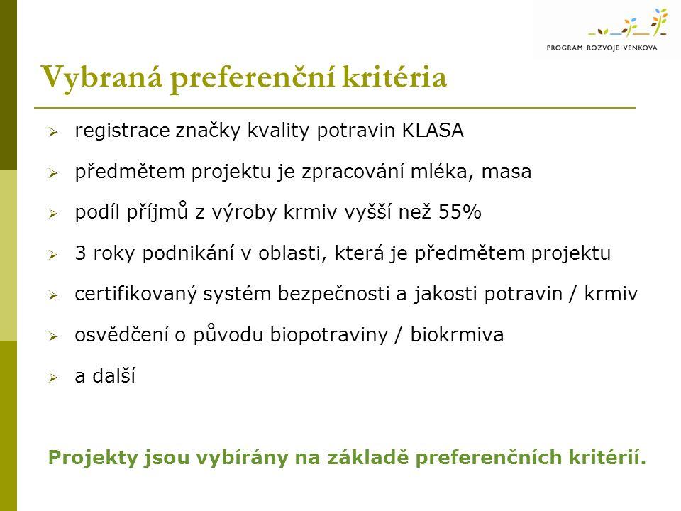 Vybraná preferenční kritéria  registrace značky kvality potravin KLASA  předmětem projektu je zpracování mléka, masa  podíl příjmů z výroby krmiv v