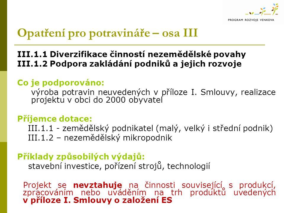 Opatření pro potravináře – osa III III.1.1 Diverzifikace činností nezemědělské povahy III.1.2 Podpora zakládání podniků a jejich rozvoje Co je podporo