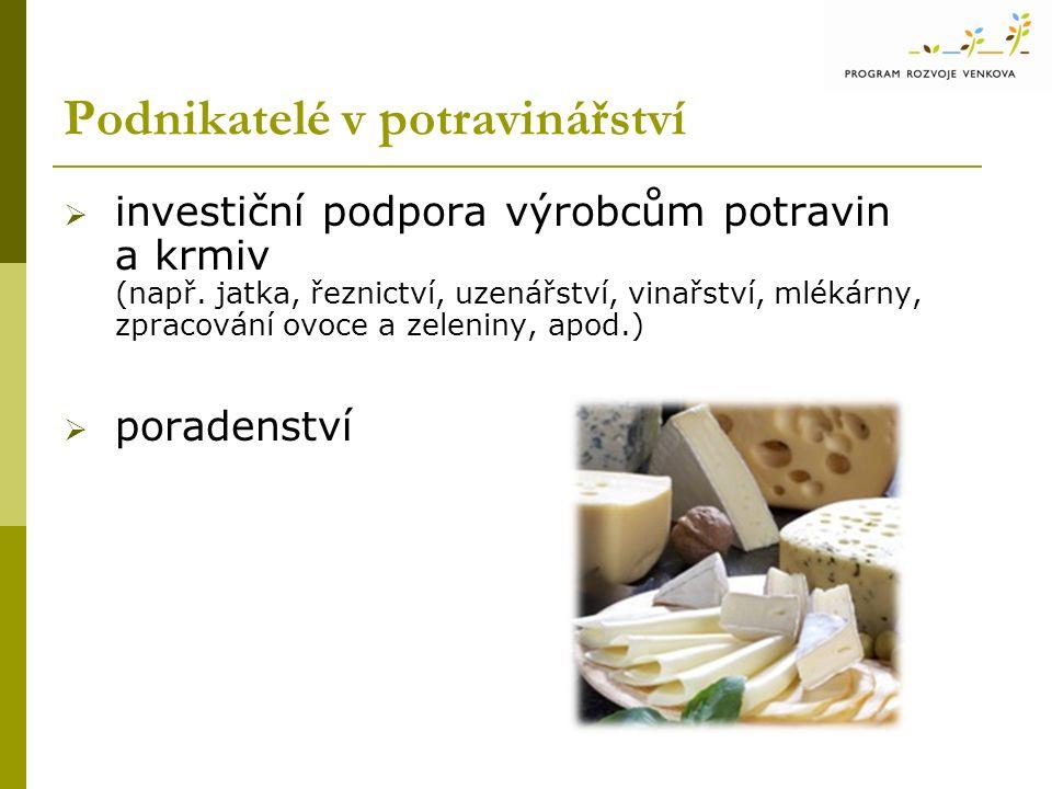 Podnikatelé v potravinářství  investiční podpora výrobcům potravin a krmiv (např. jatka, řeznictví, uzenářství, vinařství, mlékárny, zpracování ovoce