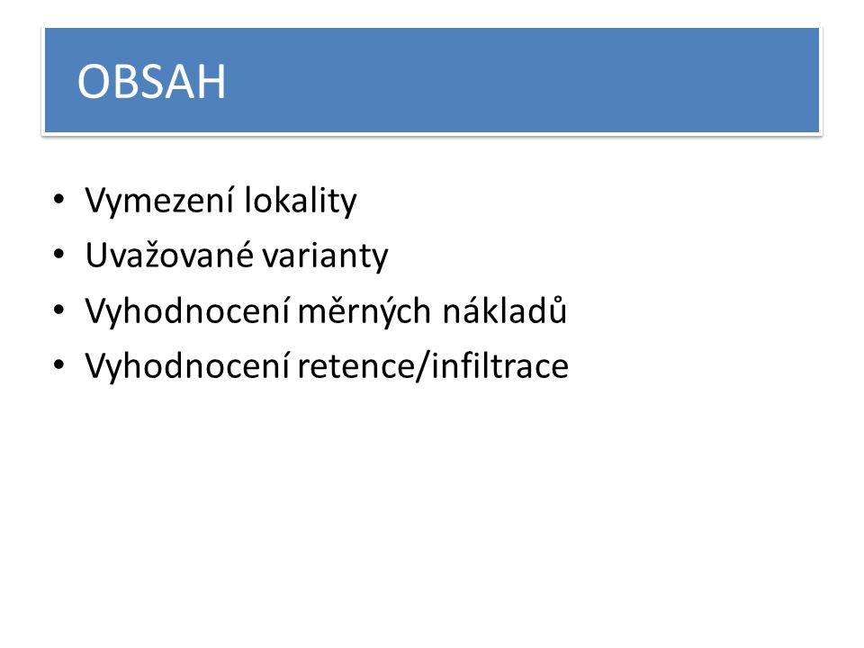 OBSAH Vymezení lokality Uvažované varianty Vyhodnocení měrných nákladů Vyhodnocení retence/infiltrace