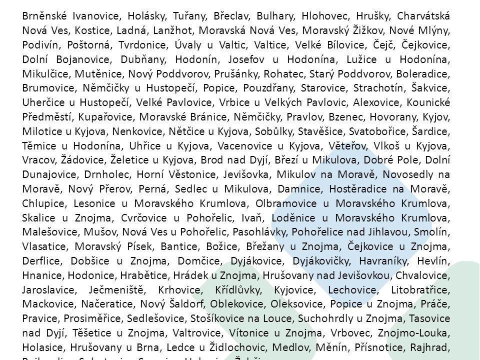 Brněnské Ivanovice, Holásky, Tuřany, Břeclav, Bulhary, Hlohovec, Hrušky, Charvátská Nová Ves, Kostice, Ladná, Lanžhot, Moravská Nová Ves, Moravský Žižkov, Nové Mlýny, Podivín, Poštorná, Tvrdonice, Úvaly u Valtic, Valtice, Velké Bílovice, Čejč, Čejkovice, Dolní Bojanovice, Dubňany, Hodonín, Josefov u Hodonína, Lužice u Hodonína, Mikulčice, Mutěnice, Nový Poddvorov, Prušánky, Rohatec, Starý Poddvorov, Boleradice, Brumovice, Němčičky u Hustopečí, Popice, Pouzdřany, Starovice, Strachotín, Šakvice, Uherčice u Hustopečí, Velké Pavlovice, Vrbice u Velkých Pavlovic, Alexovice, Kounické Předměstí, Kupařovice, Moravské Bránice, Němčičky, Pravlov, Bzenec, Hovorany, Kyjov, Milotice u Kyjova, Nenkovice, Nětčice u Kyjova, Sobůlky, Stavěšice, Svatobořice, Šardice, Těmice u Hodonína, Uhřice u Kyjova, Vacenovice u Kyjova, Věteřov, Vlkoš u Kyjova, Vracov, Žádovice, Želetice u Kyjova, Brod nad Dyjí, Březí u Mikulova, Dobré Pole, Dolní Dunajovice, Drnholec, Horní Věstonice, Jevišovka, Mikulov na Moravě, Novosedly na Moravě, Nový Přerov, Perná, Sedlec u Mikulova, Damnice, Hostěradice na Moravě, Chlupice, Lesonice u Moravského Krumlova, Olbramovice u Moravského Krumlova, Skalice u Znojma, Cvrčovice u Pohořelic, Ivaň, Loděnice u Moravského Krumlova, Malešovice, Mušov, Nová Ves u Pohořelic, Pasohlávky, Pohořelice nad Jihlavou, Smolín, Vlasatice, Moravský Písek, Bantice, Božice, Břežany u Znojma, Čejkovice u Znojma, Derflice, Dobšice u Znojma, Domčice, Dyjákovice, Dyjákovičky, Havraníky, Hevlín, Hnanice, Hodonice, Hrabětice, Hrádek u Znojma, Hrušovany nad Jevišovkou, Chvalovice, Jaroslavice, Ječmeniště, Krhovice, Křídlůvky, Kyjovice, Lechovice, Litobratřice, Mackovice, Načeratice, Nový Šaldorf, Oblekovice, Oleksovice, Popice u Znojma, Práče, Pravice, Prosiměřice, Sedlešovice, Stošíkovice na Louce, Suchohrdly u Znojma, Tasovice nad Dyjí, Těšetice u Znojma, Valtrovice, Vítonice u Znojma, Vrbovec, Znojmo-Louka, Holasice, Hrušovany u Brna, Ledce u Židlochovic, Medlov, Měnín, Přísnotice, Rajhrad