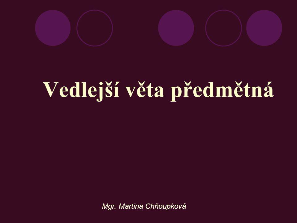 Vedlejší věta předmětná Mgr. Martina Chňoupková