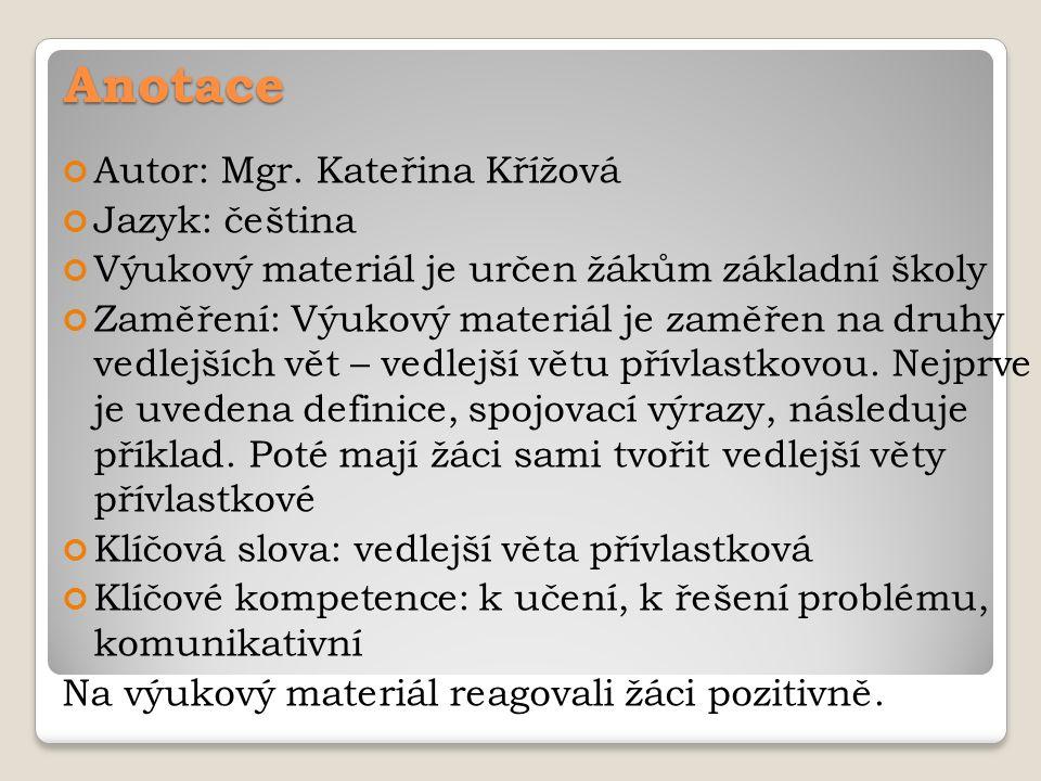 Anotace Autor: Mgr. Kateřina Křížová Jazyk: čeština Výukový materiál je určen žákům základní školy Zaměření: Výukový materiál je zaměřen na druhy vedl