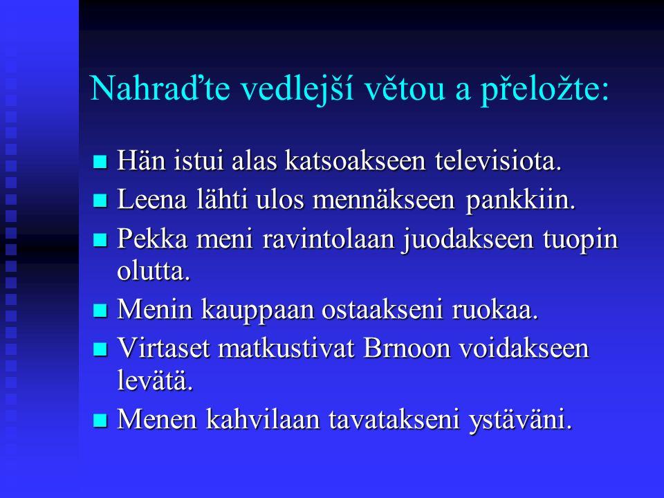 Nahraďte vedlejší větou a přeložte: Hän istui alas katsoakseen televisiota.