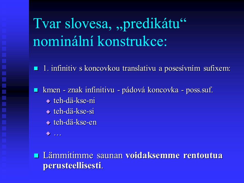 """Tvar slovesa, """"predikátu nominální konstrukce: 1."""
