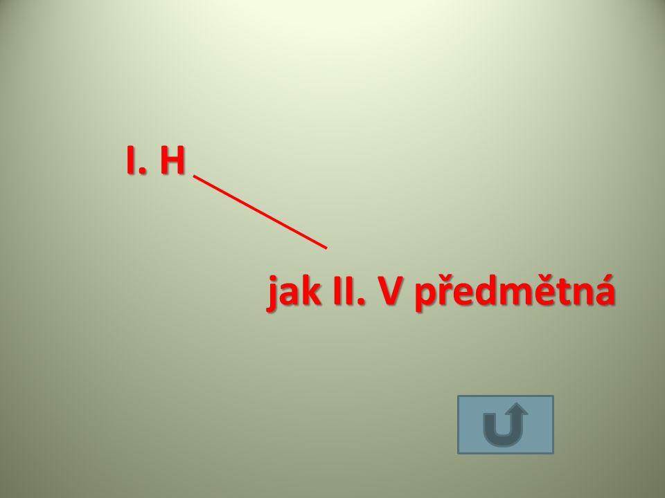 I. H že II. V podmětná