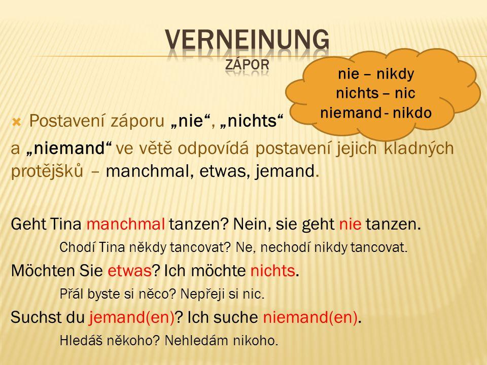 """ Českému """"už ne odpovídá německé záporné slovo (nicht, nichts, kein,...) + mehr."""