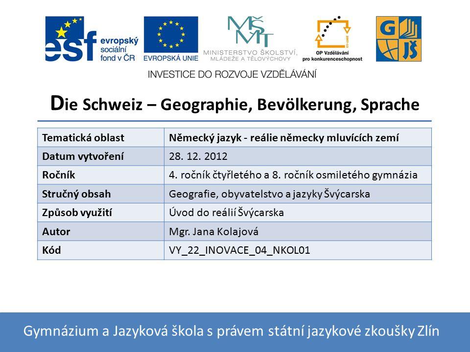 D ie Schweiz – Geographie, Bevölkerung, Sprache Gymnázium a Jazyková škola s právem státní jazykové zkoušky Zlín Tematická oblastNěmecký jazyk - reáli